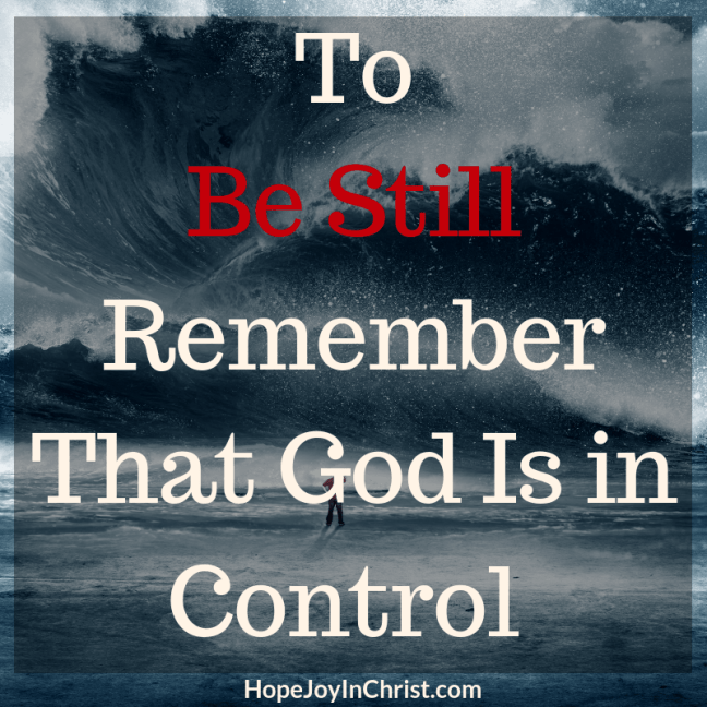 To Be Still Remember That God Is in Control - Day 7 of the 40-Day Fast to Be still and know God More