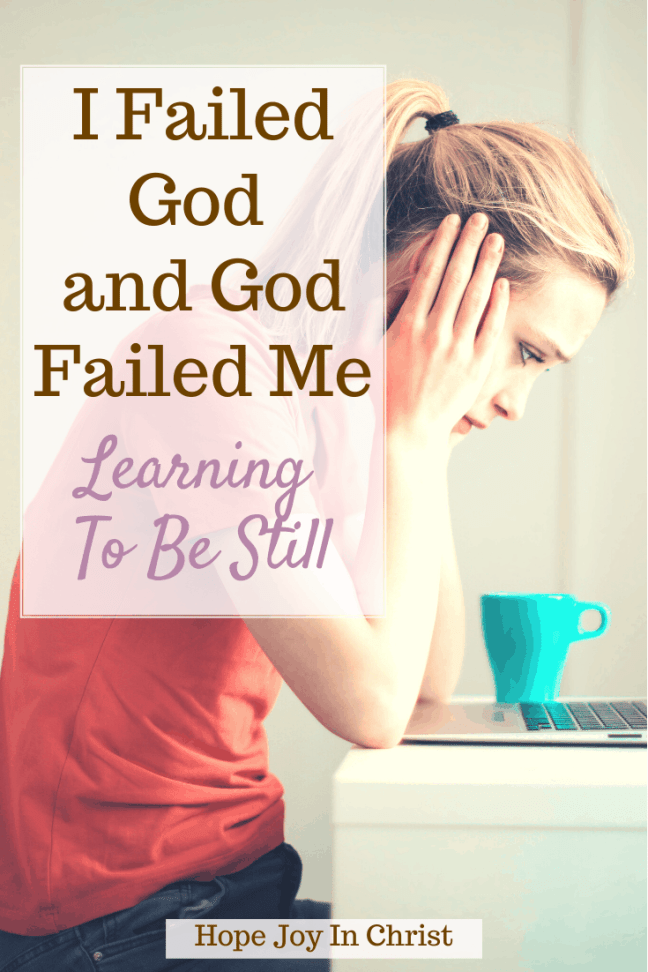 I Failed God and God Failed Me Learning To Be Still PinIt, What to do when you failed God? Does God see me as a failure? How do you fight when you fail? Can I disappoint God? Why do I feel like God has abandoned me? Does God lead us into failures? I failed God so many times, I failed God again, God tested me and I failed, God uses failures, Is God done with me, when your faith fails, when you feel like God has failed you, when God fails you, God has never failed me, #HopeJoyInChrist