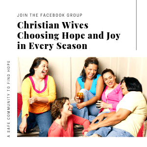 A Safe Community to find Hope in Marriage- Christian Wives Choosing Hope and Joy in Every Season to have a Successful Marriage. Marriage advice. Marriage advice for women. Christian Marriage advice. Marriage advice troubled