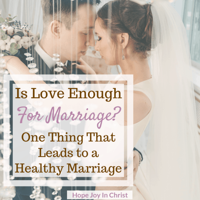 Is Love Enough for Marriage? One Thing That Leads to a Healthy Marriage Is love enough quotes feelings. Healthy Marriage Quotes, Healthy marriage tips, healthy marriage relationship advice, Healthy marriage boundaries, #ChristianMarriage Christian Marriage Advice #HealthyMarriage #HopeJoyInChrist