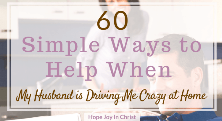 60 Simple Ways to Help When My Husband is Driving Me Crazy at Home, how do you live with someone who drives you crazy? My husband drives me crazy but I love him, How do I stop hating my husband? Improve communication in marriage, fun in marriage, sexual intimacy in marriage, Christian Marriage, Christian Marriage Advice, Marriage advice, marriage quotes #MarriageAdvice #ChristianMarriage #HopeJoyInChrist