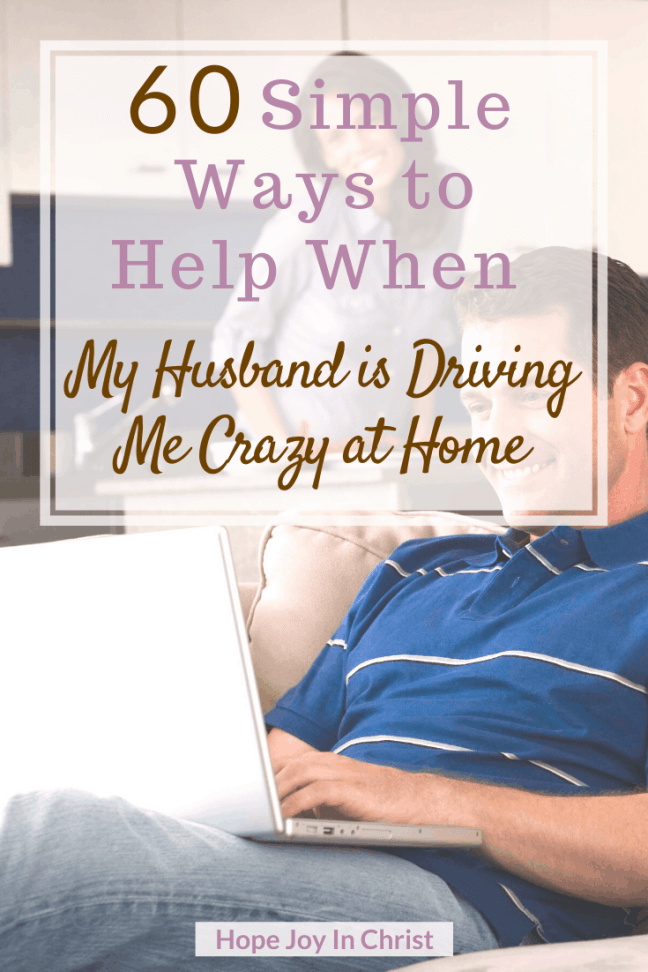 60 Simple Ways to Help When My Husband is Driving Me Crazy at Home PinIt, how do you live with someone who drives you crazy? My husband drives me crazy but I love him, How do I stop hating my husband? Improve communication in marriage, fun in marriage, sexual intimacy in marriage, Christian Marriage, Christian Marriage Advice, Marriage advice, marriage quotes #MarriageAdvice #ChristianMarriage #HopeJoyInChrist