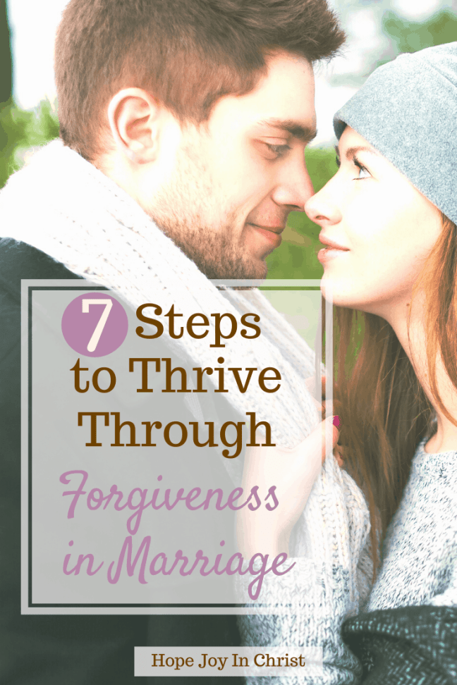 7 Steps to Thrive Through Forgiveness in Marriage PinIt, Forgiveness quotes, forgiveness scripture, forgiveness in marriage move forward, prayer for forgiveness in marriage, forgiveness in marriage relationships. Marriage Advice, how to forgive in marriage, how to forgive husband, forgive bitterness in marriage, Christian Marriage quotes, #ChristianMarriage #Forgiveness #HopeJoyInChrist