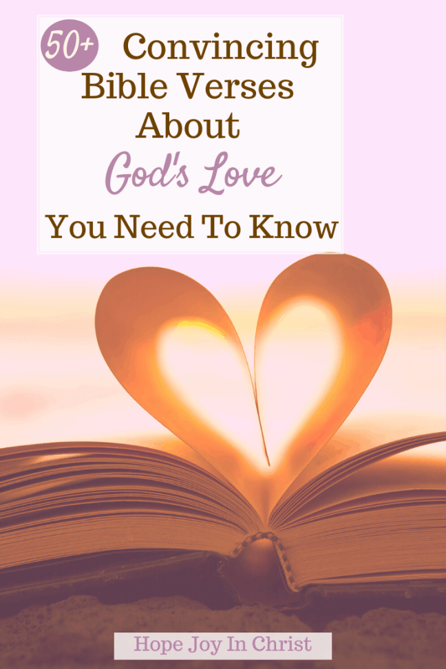 50+ Convincing Bible Verses About God's Love You Need To Know PinIt, What Scripture says that God is love? What is God's love according to the Bible? How great is the love of God? What God says about true love? Bible verses about love, God's love for me, the power of God's love, Psalms about God's love, God's unfailing love, God's perfect love, God loves you so much, great love of God, the heart of God revealed, words to describe God's love #HopeJoyInChrist