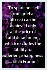 To spare oneself from grief at all costs can only be achieved at the price of total detachment