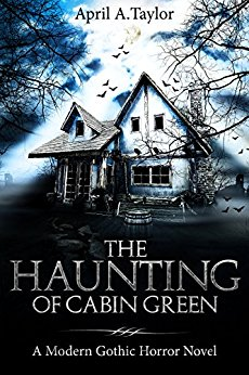 'The Haunting of Cabin Green: A Modern Gothic Horror Novel' by April A. Taylor Available Now