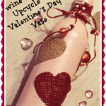 Wine Bottle Upcycle – Valentine's Day Vase