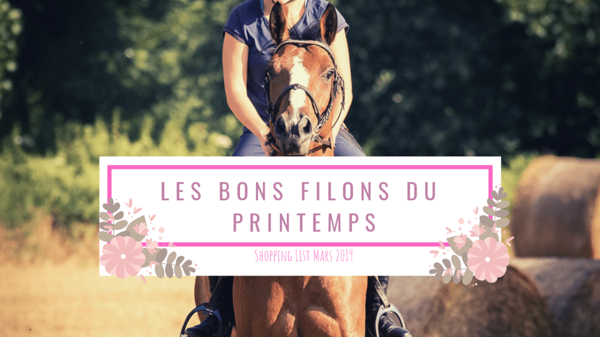 Shopping List de Mars : les bon filons du printemps !