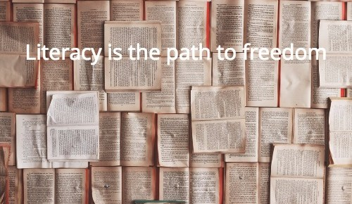 Literacy is the path to freedom