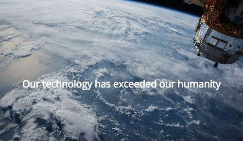 our technology has exceeded our humanity