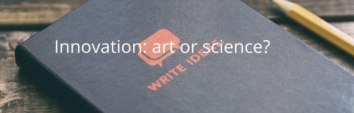 Innovation: art or science?