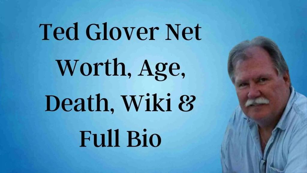 Ted Glover Net Worth, Age, Death, Wiki & Full Bio