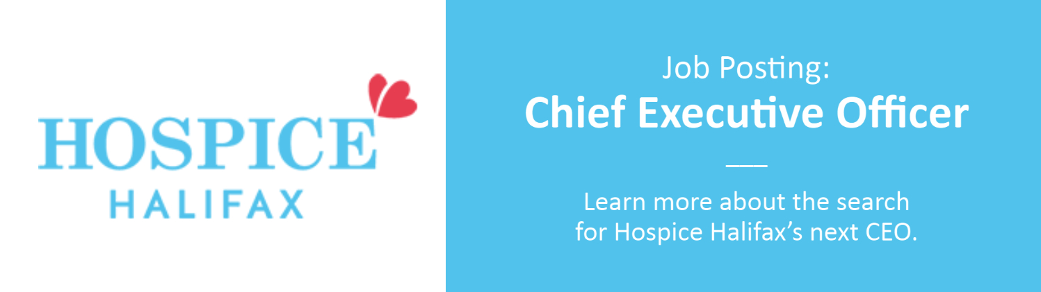Job Posting: Chief Executive Office. Learn more about the search for Hospice Halifax's next CEO