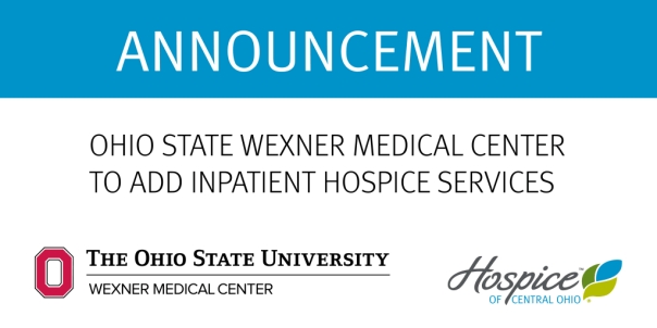 OHIO STATE WEXNER MEDICAL CENTER TO ADD INPATIENT HOSPICE SERVICES
