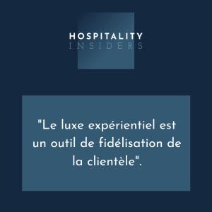 """""""Le luxe expérientiel est un outil de fidélisation de la clientèle"""""""