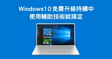 Windows 10 免費繼續升級,使用輔助技術就搞定,錯過升級機會的請再次把握!