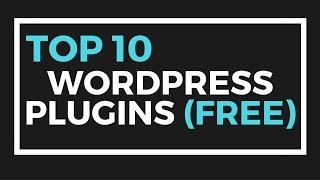 Top 10 Best WordPress Plugins EVER! (Free WordPress Plugins)