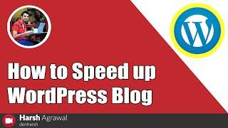 How To Make WordPress Blog Load Faster: WordPress Speed Optimization Tips