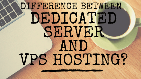 What is difference between Dedicated Server and VPS hosting?