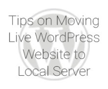 Tips on Moving Live WordPress Website to Local Server