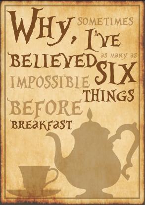 Six Impossible Things - Alice In Wonderland - Lewis Carrol