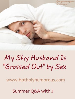 "My Shy Husband Is ""Grossed Out"" by Sex via Hot, Holy & Humorous"