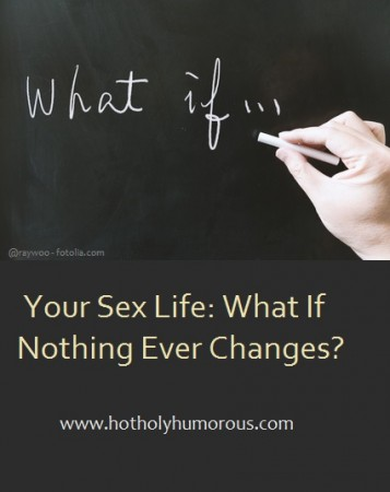 Your Sex Life: What If Nothing Ever Changes?