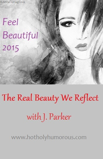 The Real Beauty We Reflect with J. Parker