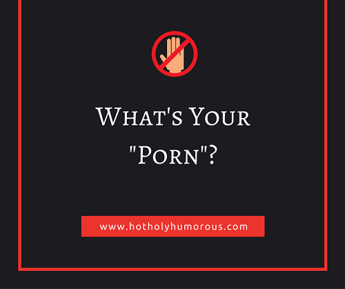 "What's Your ""Porn""? Picture"