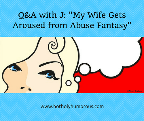 Q&A with J--My Wife Gets Aroused from Abuse Fantasy (woman with thought bubble)