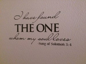 """I have found THE ONE whom my soul loves."" Song of Solomon 3:4"