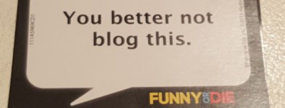 You Better Not Blog This!