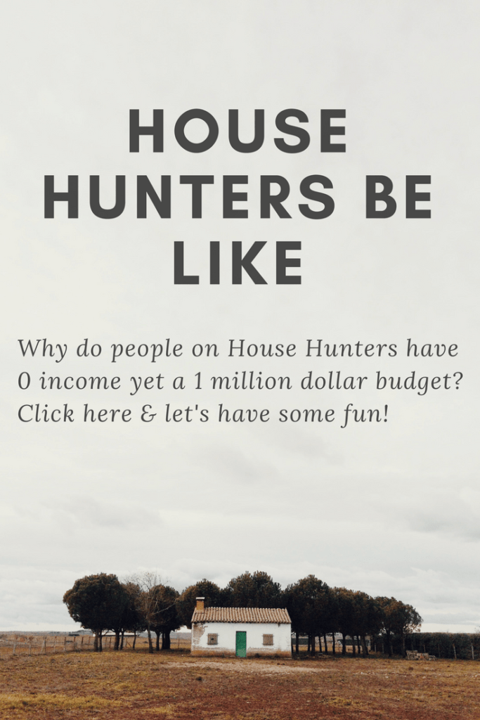House Hunters Be Like