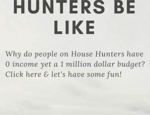 House Hunters Be Like