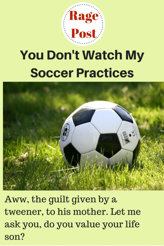 Rage Post- You Don't Watch My Soccer Practices