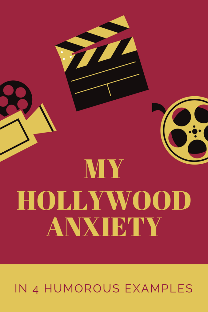 My Hollywood Anxiety in 4 Examples