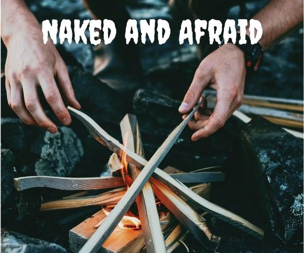 Questions I Have for Naked and Afraid