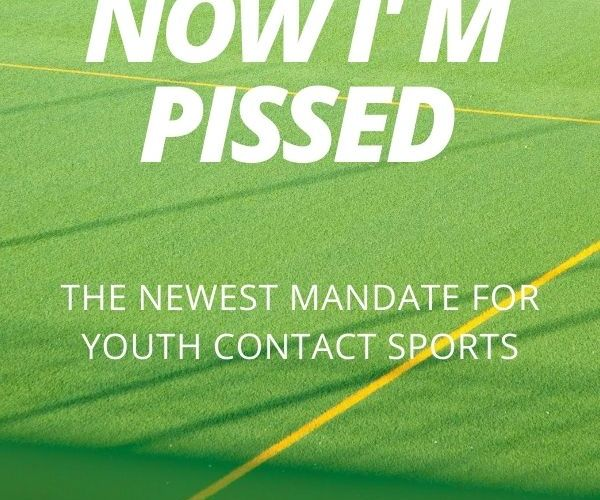 Now I'm Pissed- The Newest Mandate for Youth Contact Sports