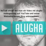 Mehrsprachige Videos mit alugha erstellen – hoTodi zeigt wie das funktioniert