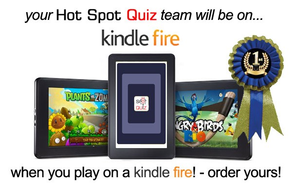 Your Hot Spot Quiz Team will be on Kindle Fire