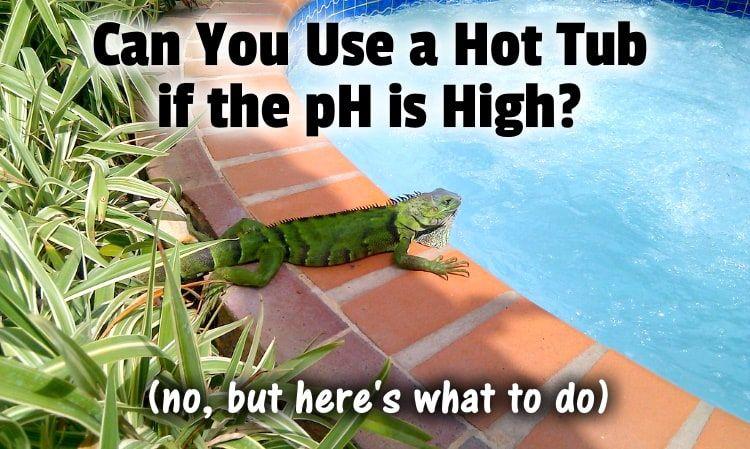 Can You Use a Hot Tub if the pH is High? (no but here's ...