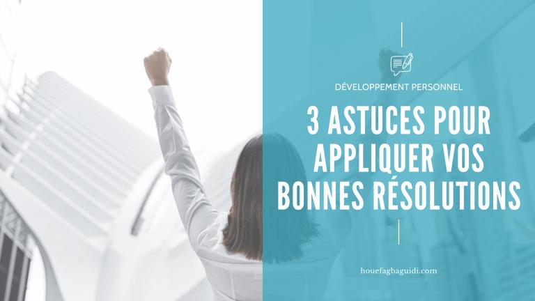 Read more about the article 3 Astuces Pour Appliquer Vos Bonnes Résolutions