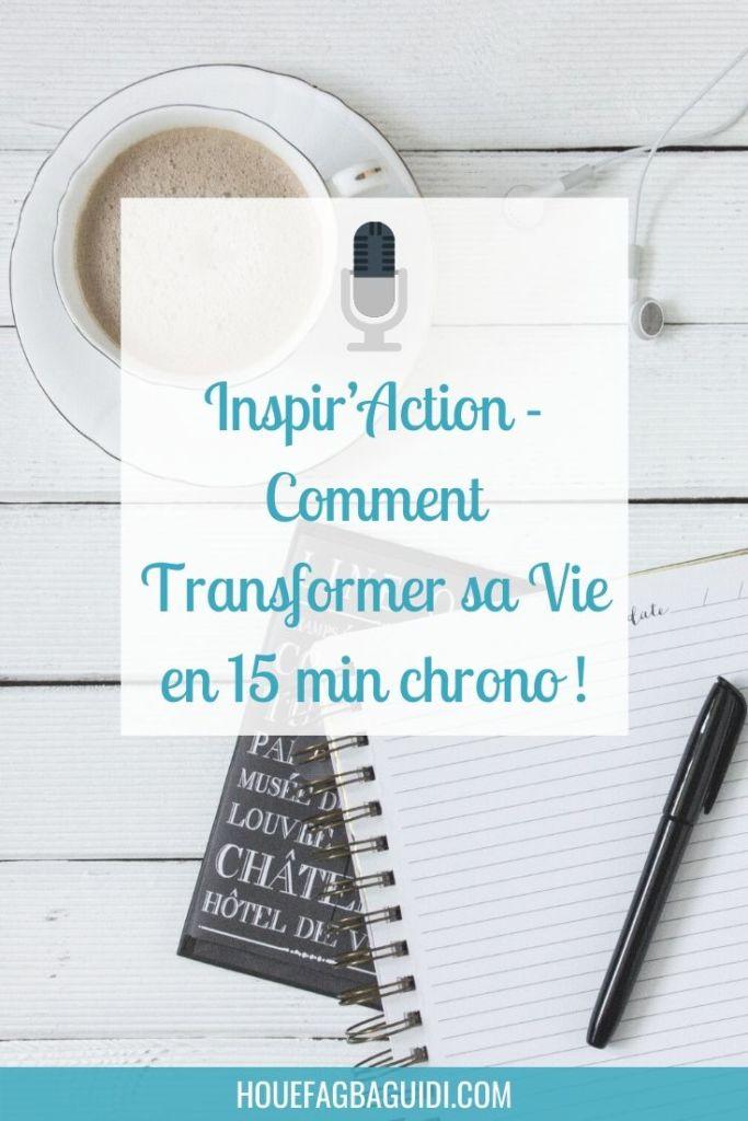 Inspir'Action - Comment Transformer sa Vie en 15 min chrono ! - E001 1