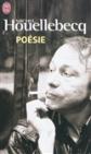 Recueils de poésie de Houellebecq (sauf Configuration du dernier rivage) réunis en un seul ouvrage.