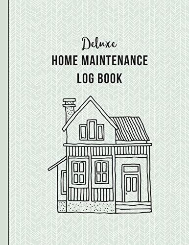 Deluxe Home Maintenance Log Book: Organize, Schedule