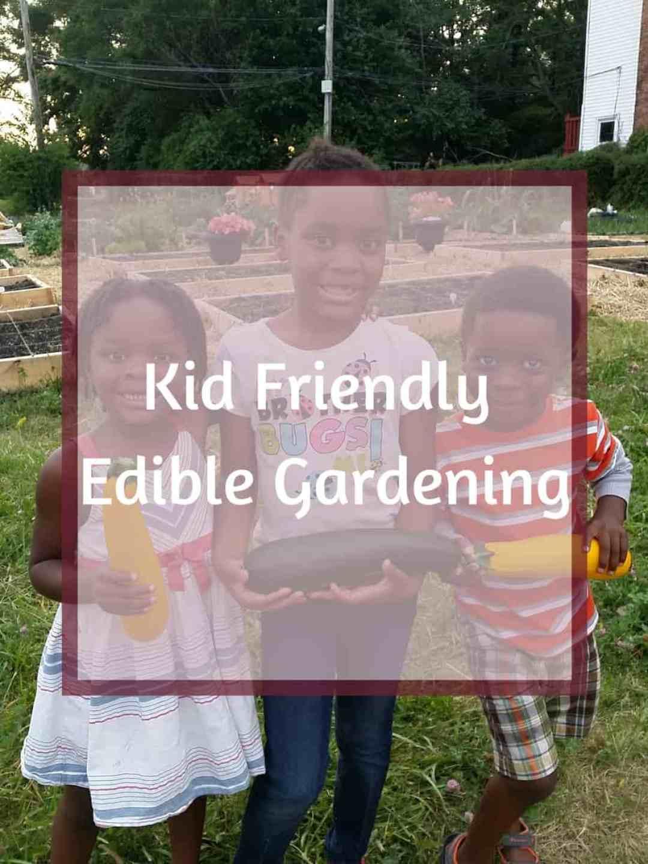 Kid Friendly Edible Gardening