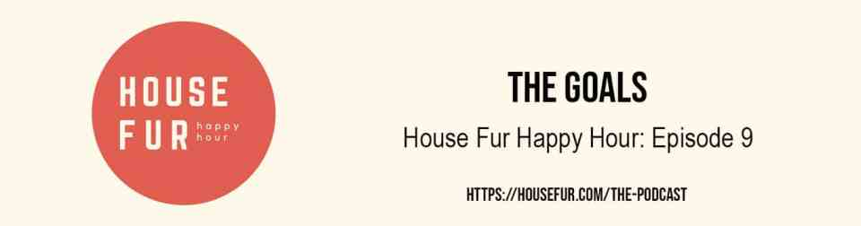 house fur happy hour the goals podcast