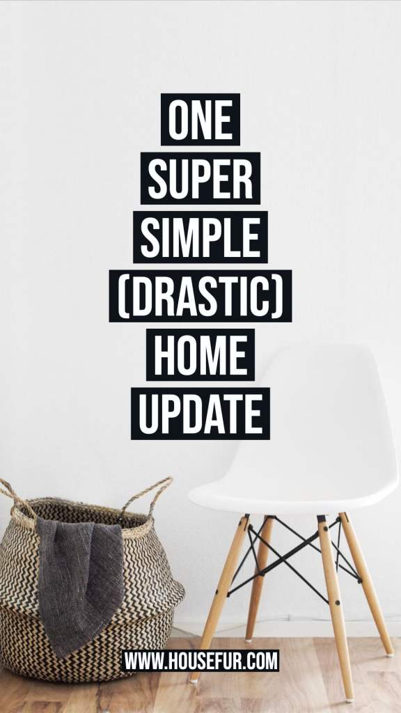 ONE SUPER SIMPLE (YET DRASTIC) HOME UPDATE