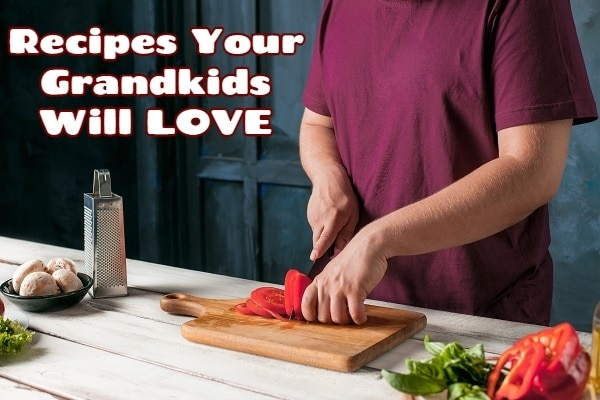 Recipes Your Grandkids Will LOVE
