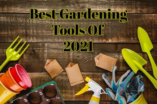 Best Gardening Tools Of 2021